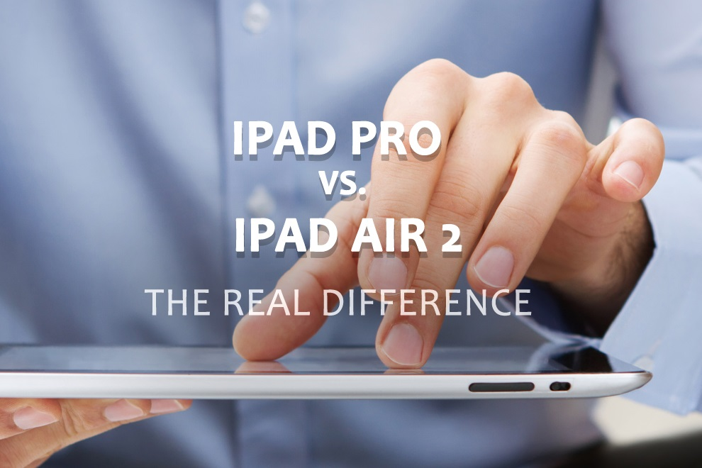 ipad pro vs i pad air 2 the real difference